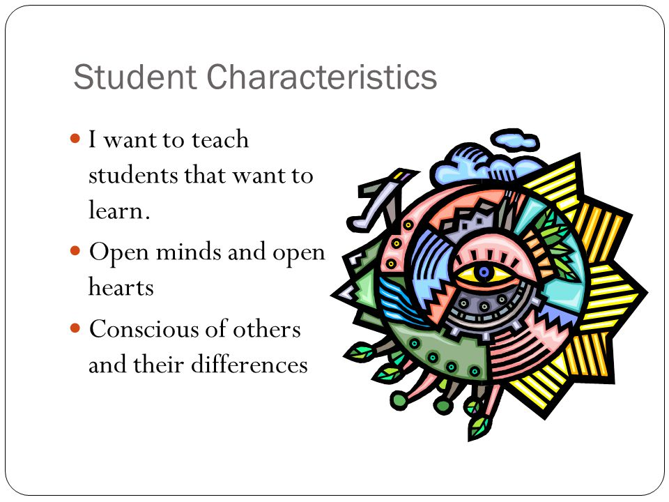Student Characteristics I want to teach students that want to learn.