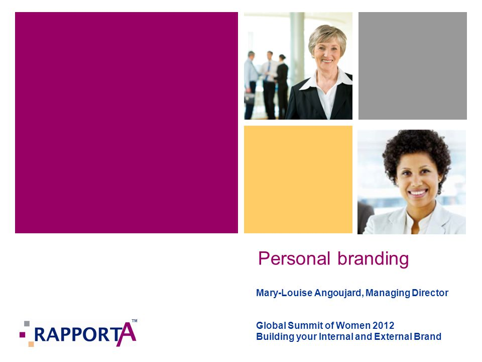 Personal branding Mary-Louise Angoujard, Managing Director Global Summit of Women 2012 Building your Internal and External Brand