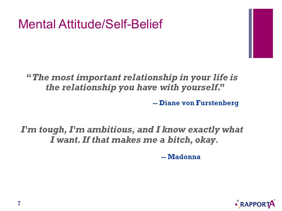 "Mental Attitude/Self-Belief ""The most important relationship in your life is the relationship you have with yourself."" -- Diane von Furstenberg 7 I'm"