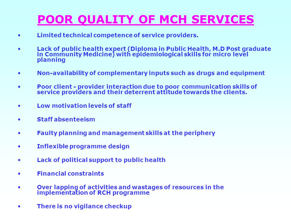 POOR QUALITY OF MCH SERVICES Limited technical competence of service providers.