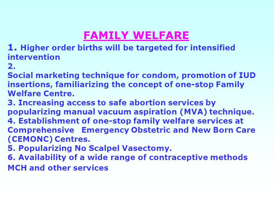 FAMILY WELFARE 1. Higher order births will be targeted for intensified intervention 2.