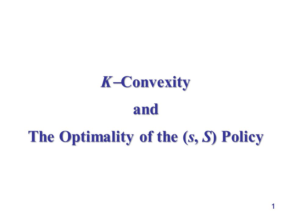 1 K  Convexity and The Optimality of the (s, S) Policy