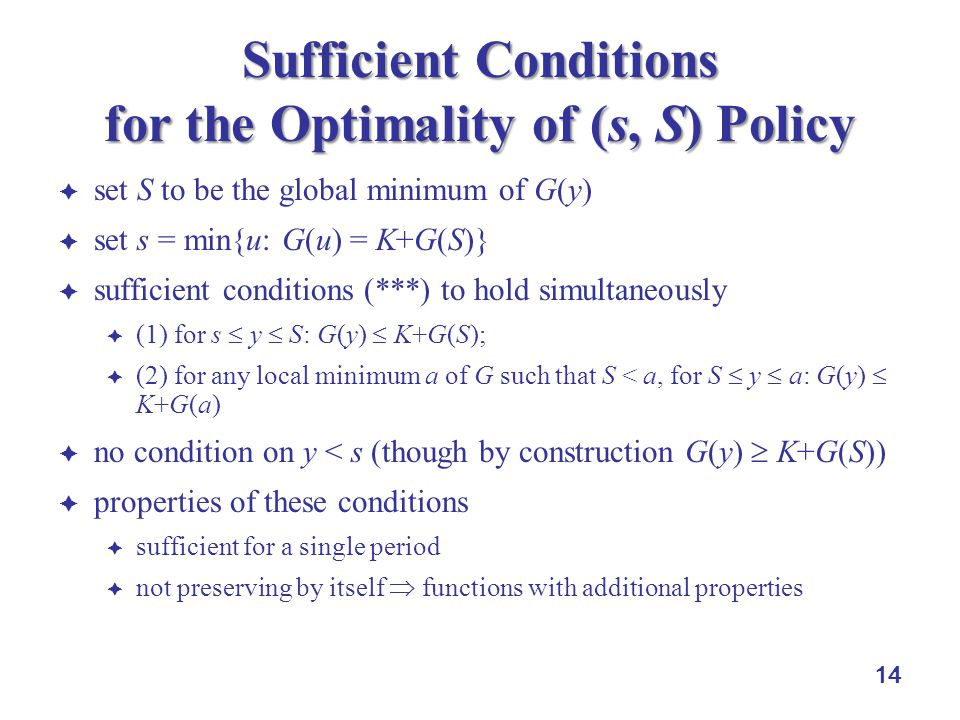 14 Sufficient Conditions for the Optimality of (s, S) Policy  set S to be the global minimum of G(y)  set s = min{u: G(u) = K+G(S)}  sufficient con