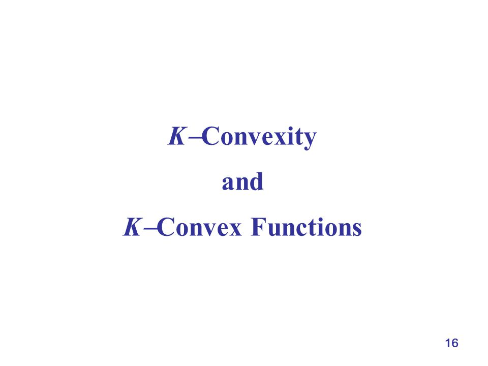 16 K  Convexity and K  Convex Functions