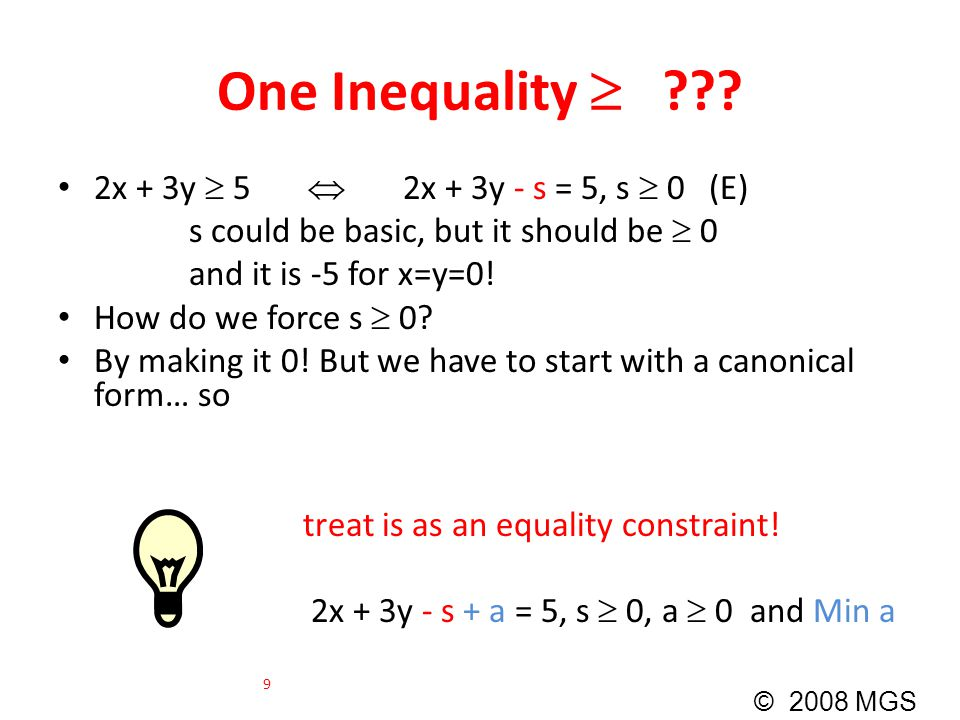 One Inequality  ??? 2x + 3y  5  2x + 3y - s = 5, s  0 (E) s could be basic, but it should be  0 and it is -5 for x=y=0! How do we force s  0? By