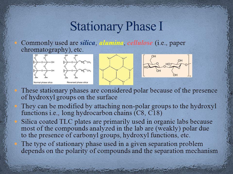 Commonly used are silica, alumina, cellulose (i.e., paper chromatography), etc.
