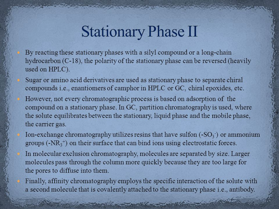 By reacting these stationary phases with a silyl compound or a long-chain hydrocarbon (C-18), the polarity of the stationary phase can be reversed (heavily used on HPLC).