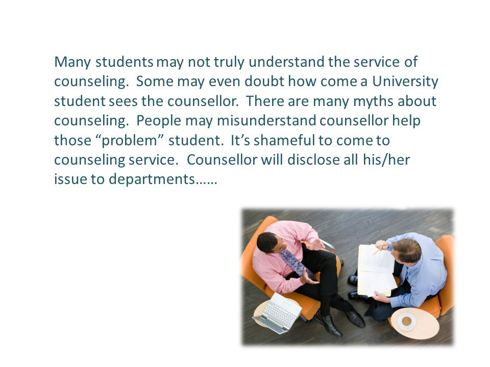 In fact, counseling service is not only remedial.It's a good chance for your personal growth.