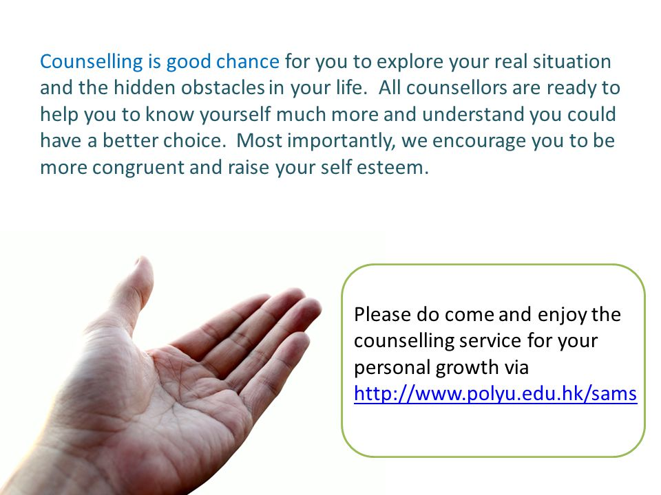 Counselling is good chance for you to explore your real situation and the hidden obstacles in your life.