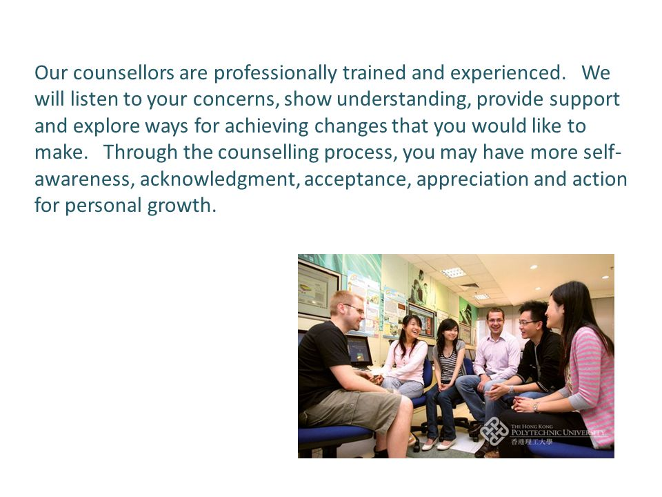 Our counsellors are professionally trained and experienced.