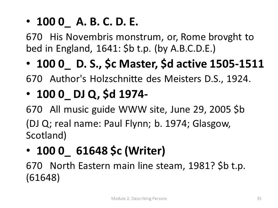 35 100 0_ A. B. C. D. E. 670 His Novembris monstrum, or, Rome brovght to bed in England, 1641: $b t.p. (by A.B.C.D.E.) 100 0_ D. S., $c Master, $d act