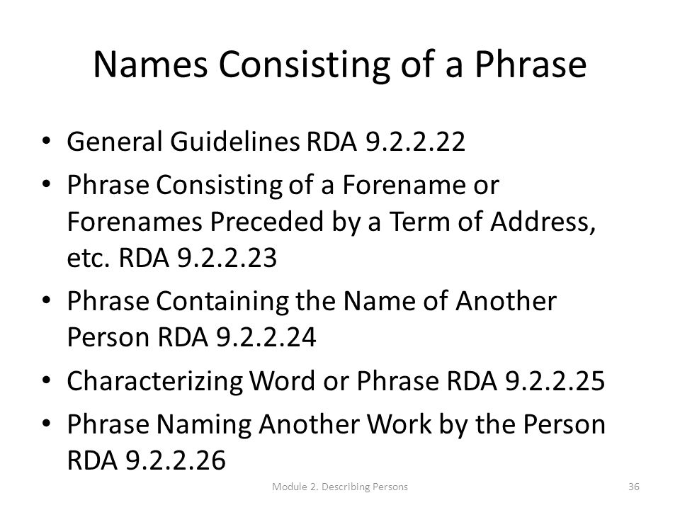 Names Consisting of a Phrase General Guidelines RDA 9.2.2.22 Phrase Consisting of a Forename or Forenames Preceded by a Term of Address, etc.