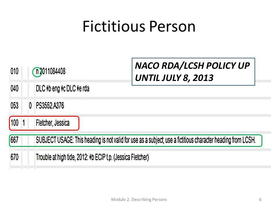 Fictitious Person 6Module 2. Describing Persons NACO RDA/LCSH POLICY UP UNTIL JULY 8, 2013 Module 2. Describing Persons6