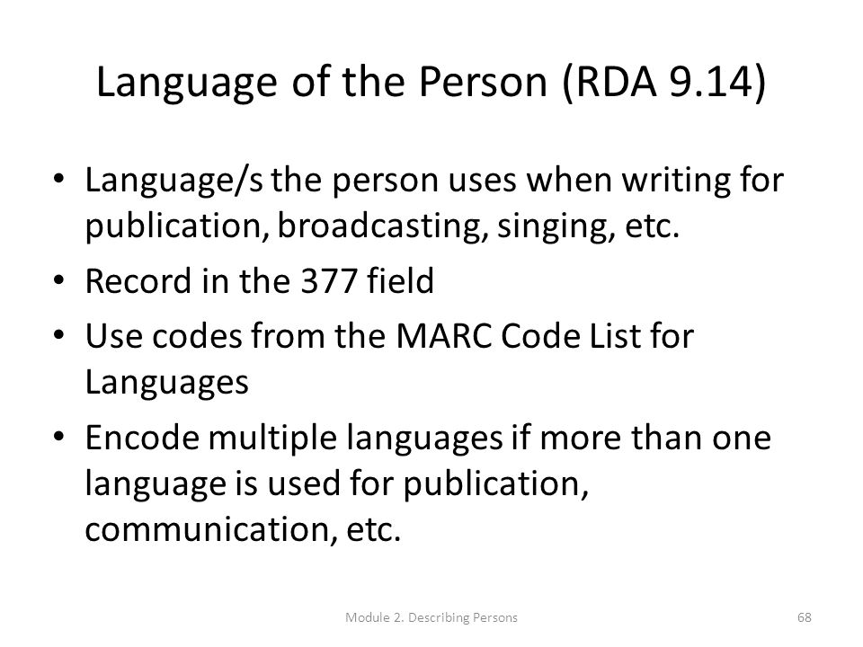 Language of the Person (RDA 9.14) Language/s the person uses when writing for publication, broadcasting, singing, etc.