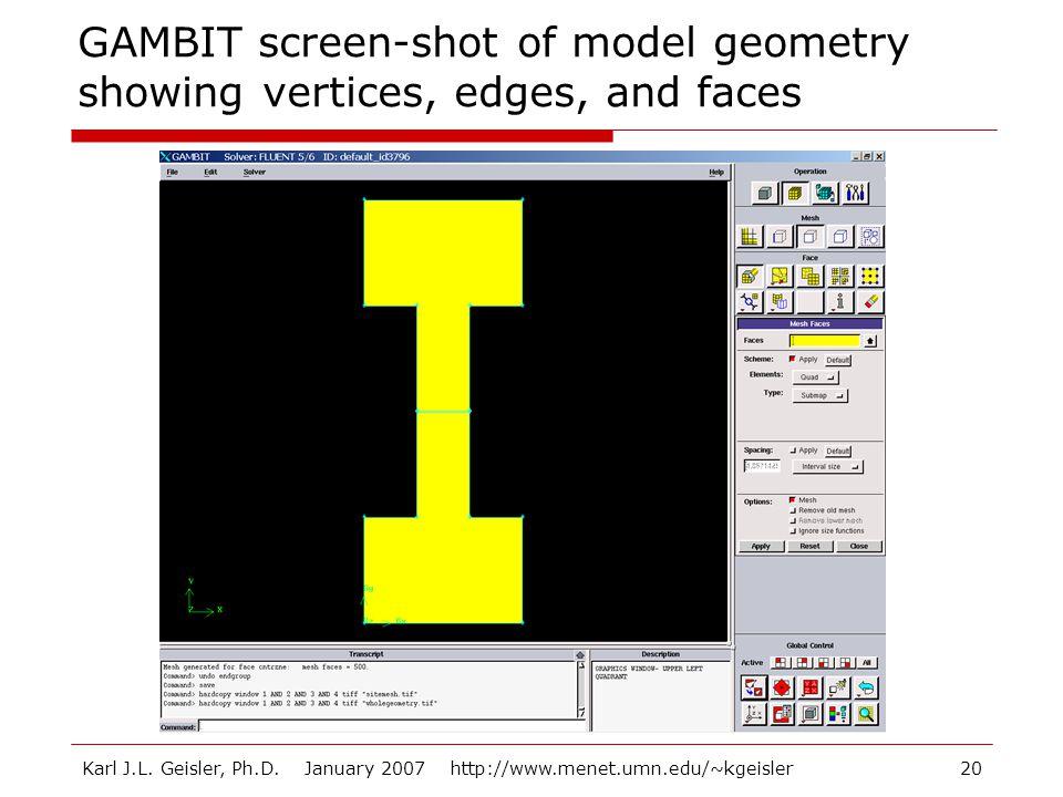 Karl J.L. Geisler, Ph.D. January 2007 http://www.menet.umn.edu/~kgeisler20 GAMBIT screen-shot of model geometry showing vertices, edges, and faces