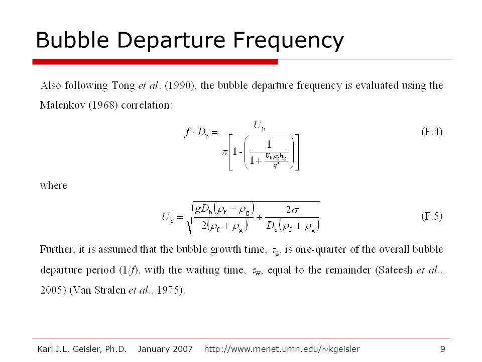 Karl J.L. Geisler, Ph.D. January 2007 http://www.menet.umn.edu/~kgeisler9 Bubble Departure Frequency