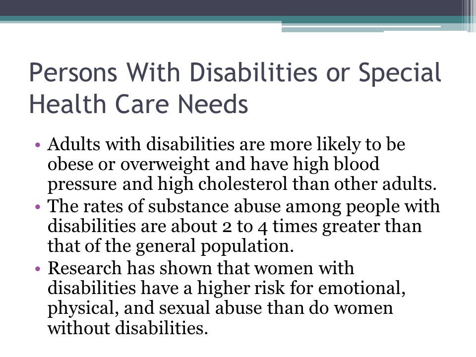 Persons With Disabilities or Special Health Care Needs Adults with disabilities are more likely to be obese or overweight and have high blood pressure