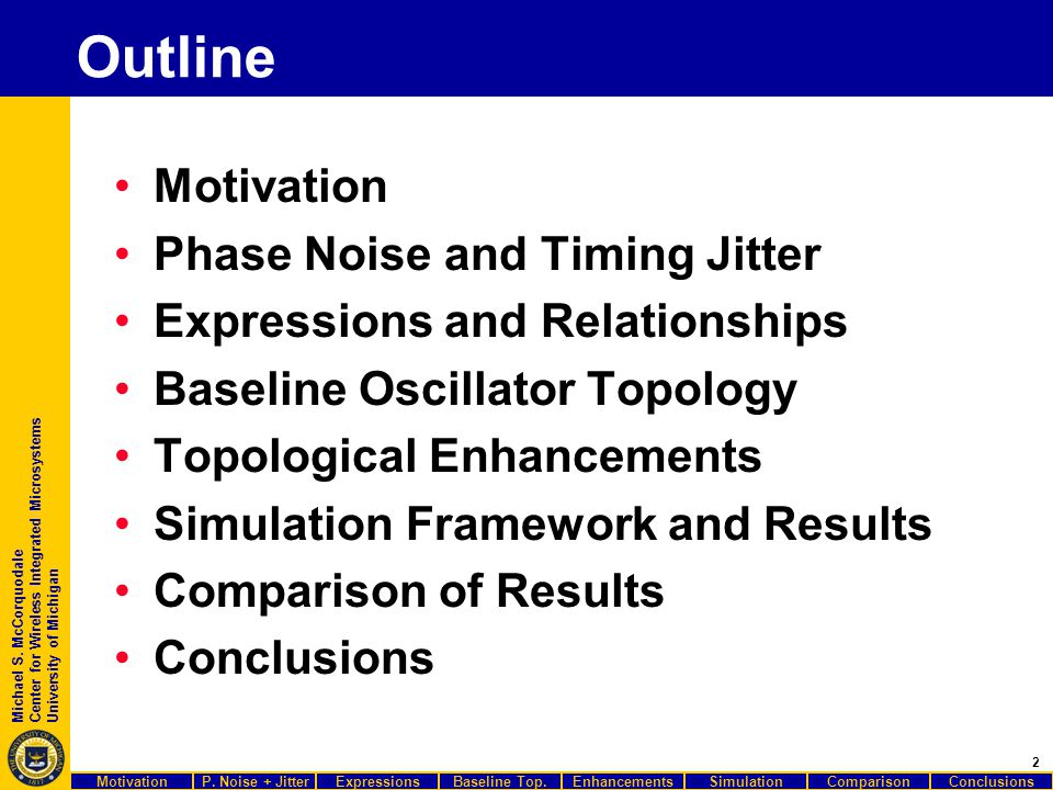 2 Michael S. McCorquodale Center for Wireless Integrated Microsystems University of Michigan Outline Motivation Phase Noise and Timing Jitter Expressi