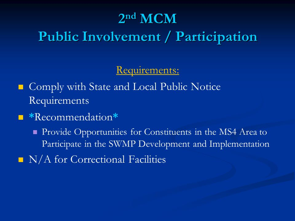2 nd MCM Public Involvement / Participation Requirements: Comply with State and Local Public Notice Requirements *Recommendation* Provide Opportunities for Constituents in the MS4 Area to Participate in the SWMP Development and Implementation N/A for Correctional Facilities