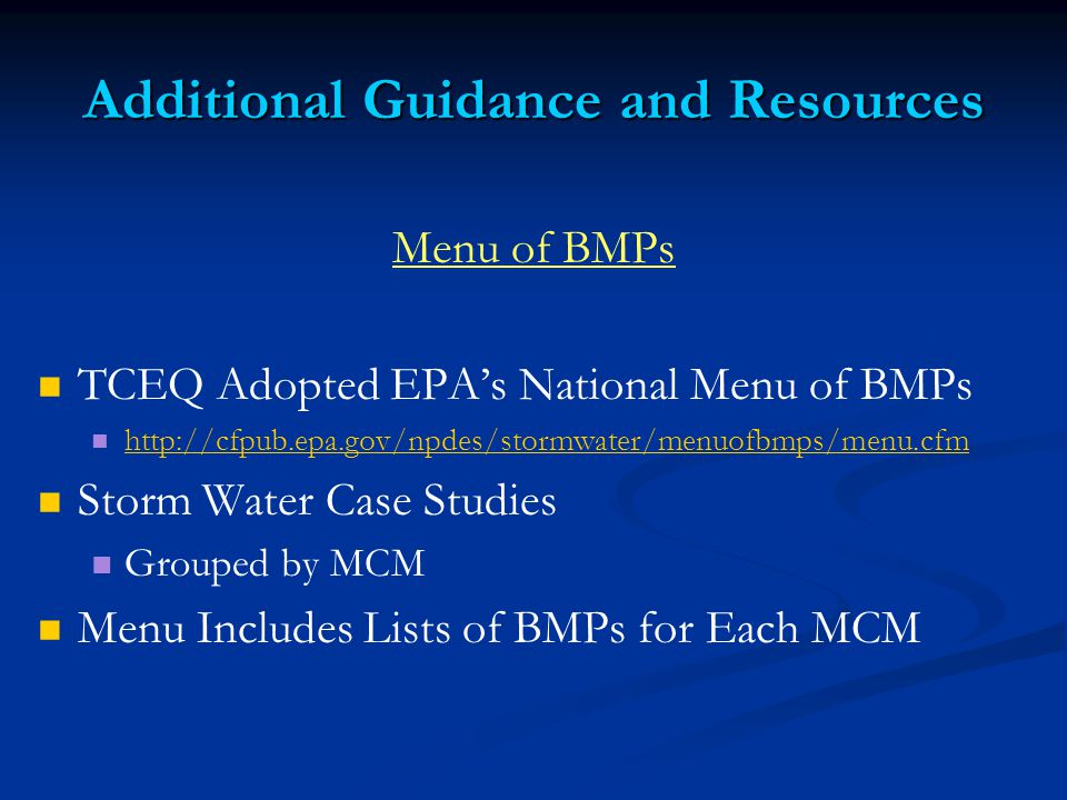 Additional Guidance and Resources Menu of BMPs TCEQ Adopted EPA's National Menu of BMPs   Storm Water Case Studies Grouped by MCM Menu Includes Lists of BMPs for Each MCM