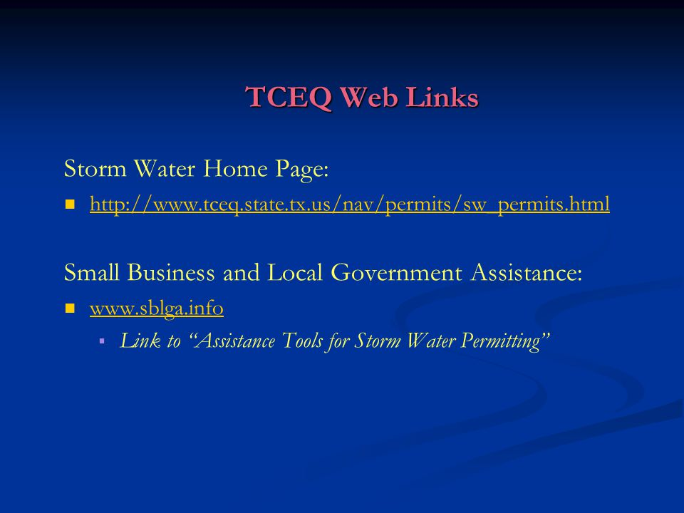 TCEQ Web Links Storm Water Home Page:   Small Business and Local Government Assistance:     Link to Assistance Tools for Storm Water Permitting