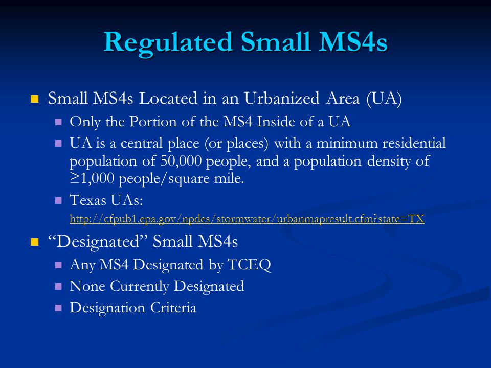 Regulated Small MS4s Small MS4s Located in an Urbanized Area (UA) Only the Portion of the MS4 Inside of a UA UA is a central place (or places) with a minimum residential population of 50,000 people, and a population density of ≥1,000 people/square mile.