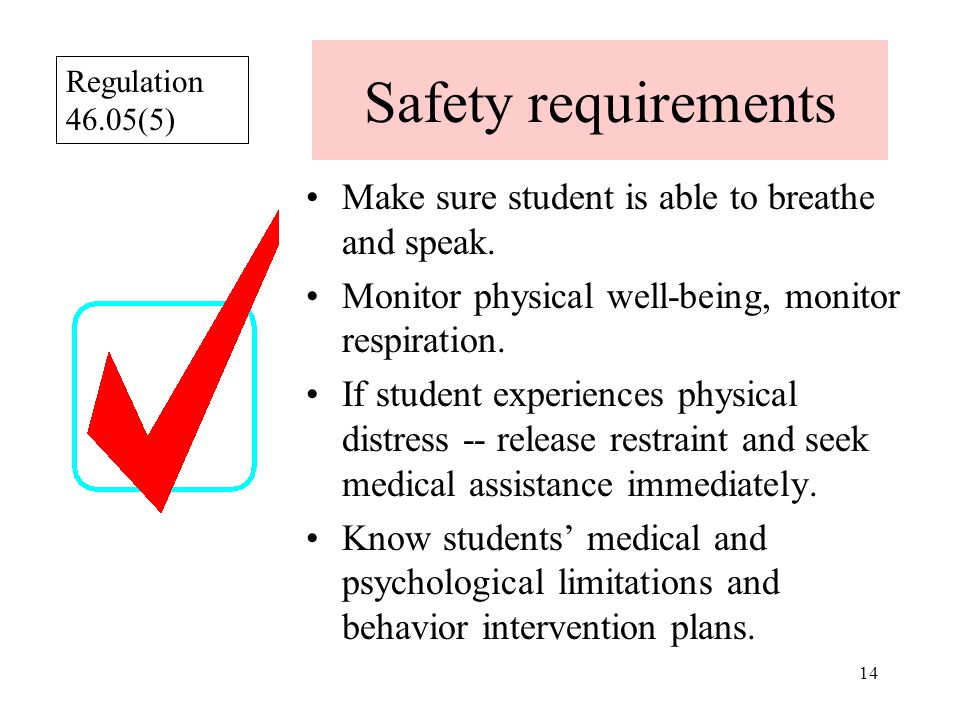 14 Safety requirements Make sure student is able to breathe and speak.
