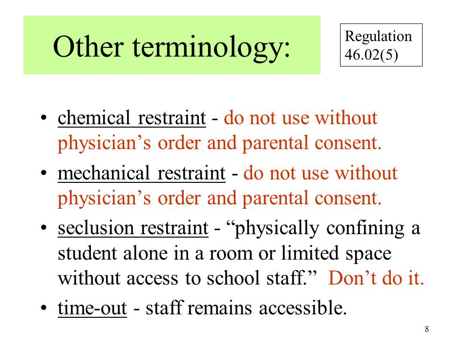 8 Other terminology: chemical restraint - do not use without physician's order and parental consent.