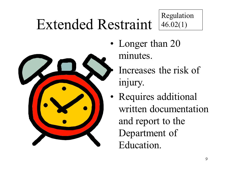 9 Extended Restraint Longer than 20 minutes. Increases the risk of injury.