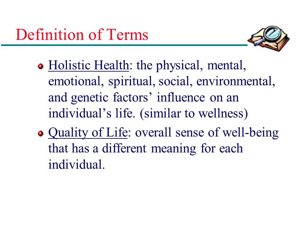 Definition of Terms Health: a state of positive well-being associated with freedom from disease or illness.