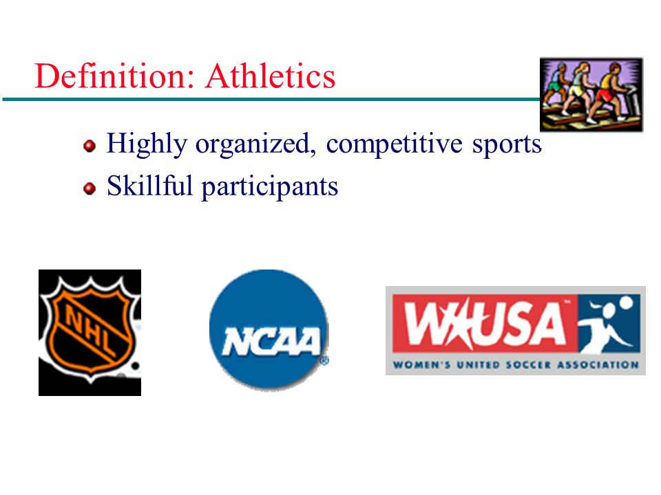 Definitions: Sports Organized competitive activities governed by rules that standardize the competition and conditions so individuals can compete fair