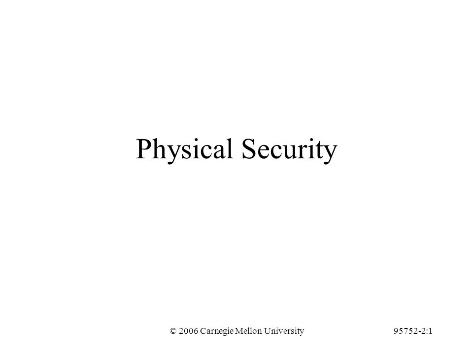 © 2006 Carnegie Mellon University95752-2:1 Physical Security