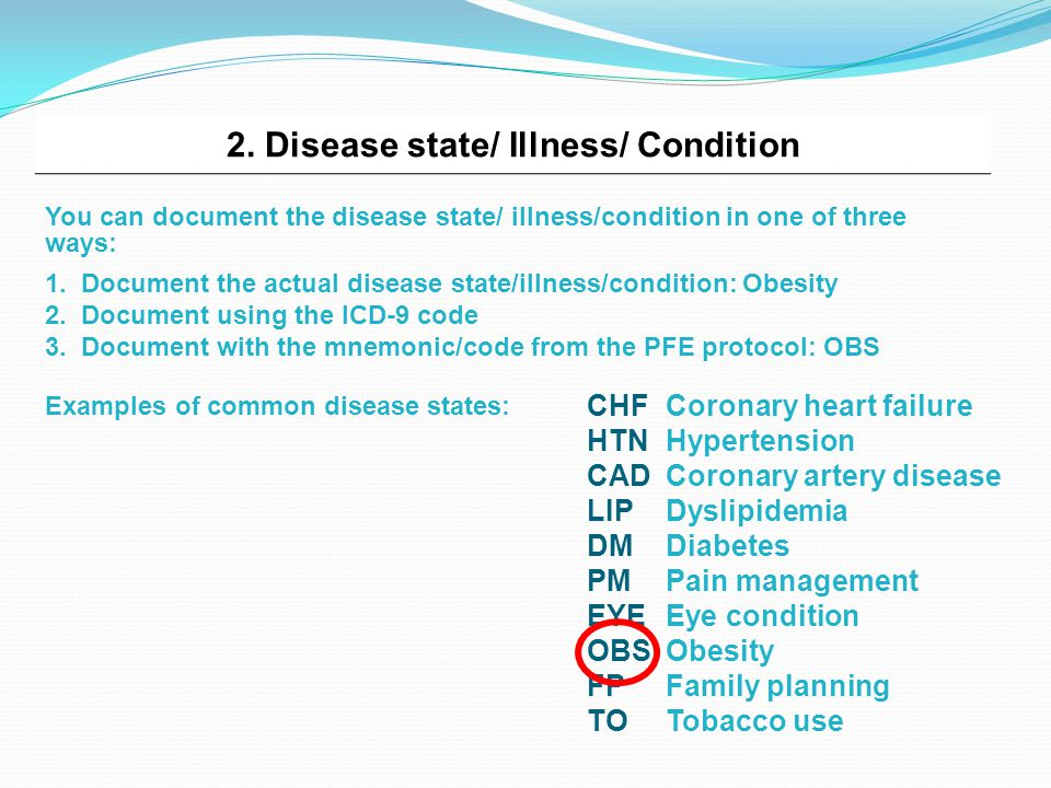 2. Disease state/ Illness/ Condition You can document the disease state/ illness/condition in one of three ways: 1. Document the actual disease state/