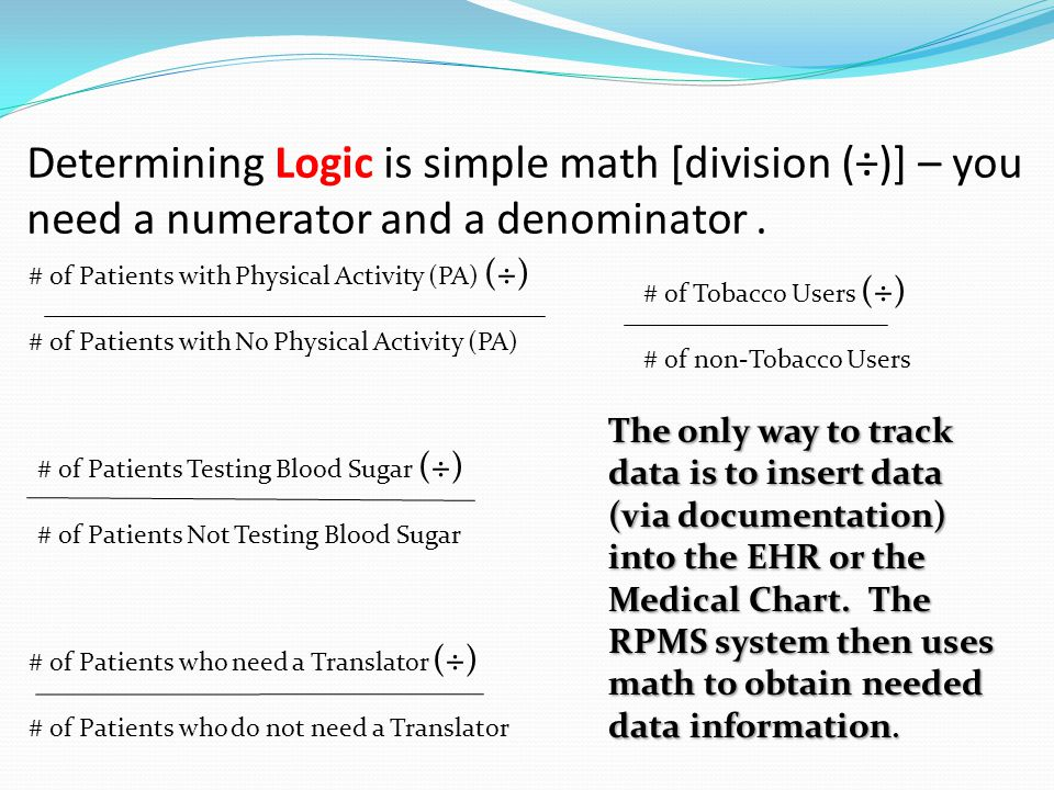 Determining Logic is simple math [division (÷)] – you need a numerator and a denominator.