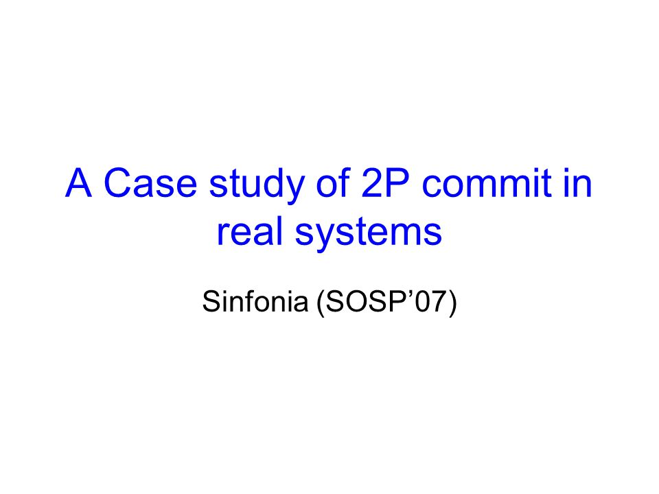 A Case study of 2P commit in real systems Sinfonia (SOSP'07)