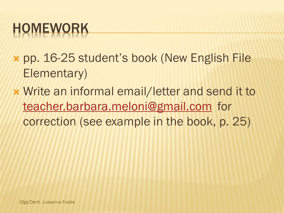 Olga Denti, Luisanna Fodde  pp. 16-25 student's book (New English File Elementary)  Write an informal email/letter and send it to teacher.barbara.me