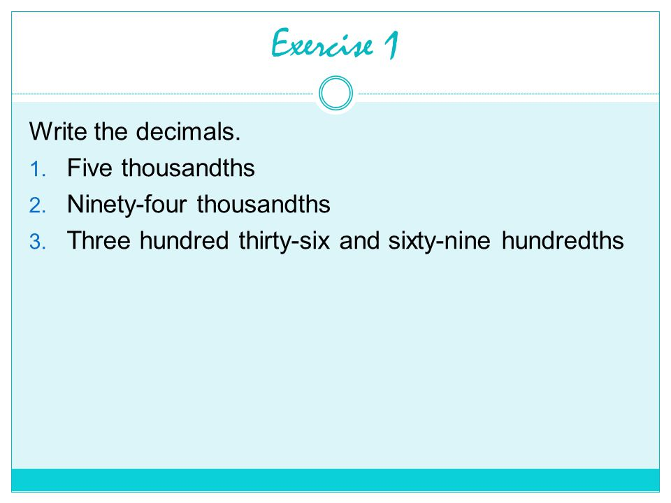 Exercise 1 Write the decimals. 1. Five thousandths 2.