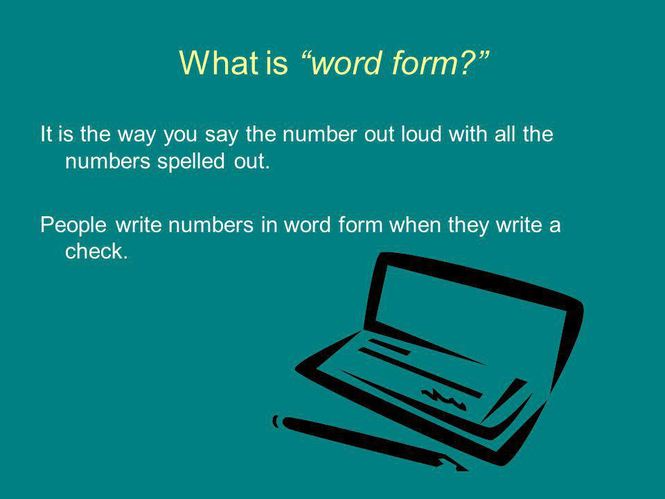 """What is """"word form?"""" It is the way you say the number out loud with all the numbers spelled out. People write numbers in word form when they write a c"""