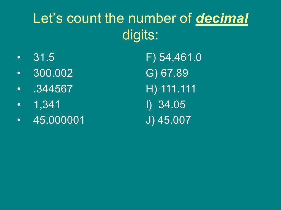 Let's count the number of decimal digits: 31.5 300.002.344567 1,341 45.000001 F) 54,461.0 G) 67.89 H) 111.111 I) 34.05 J) 45.007