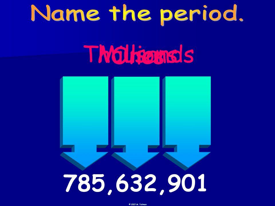 © 2007 M. Tallman Millions Ones Thousands 785,632,901