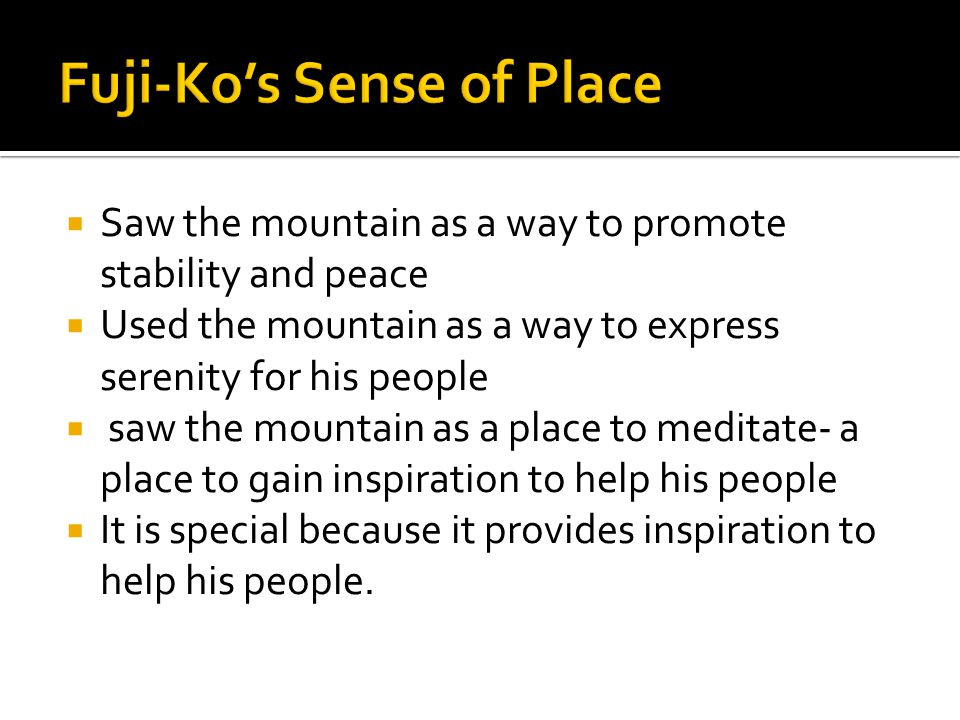  Saw the mountain as a way to promote stability and peace  Used the mountain as a way to express serenity for his people  saw the mountain as a place to meditate- a place to gain inspiration to help his people  It is special because it provides inspiration to help his people.