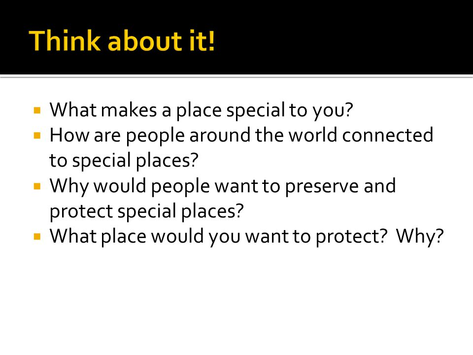  What makes a place special to you.  How are people around the world connected to special places.