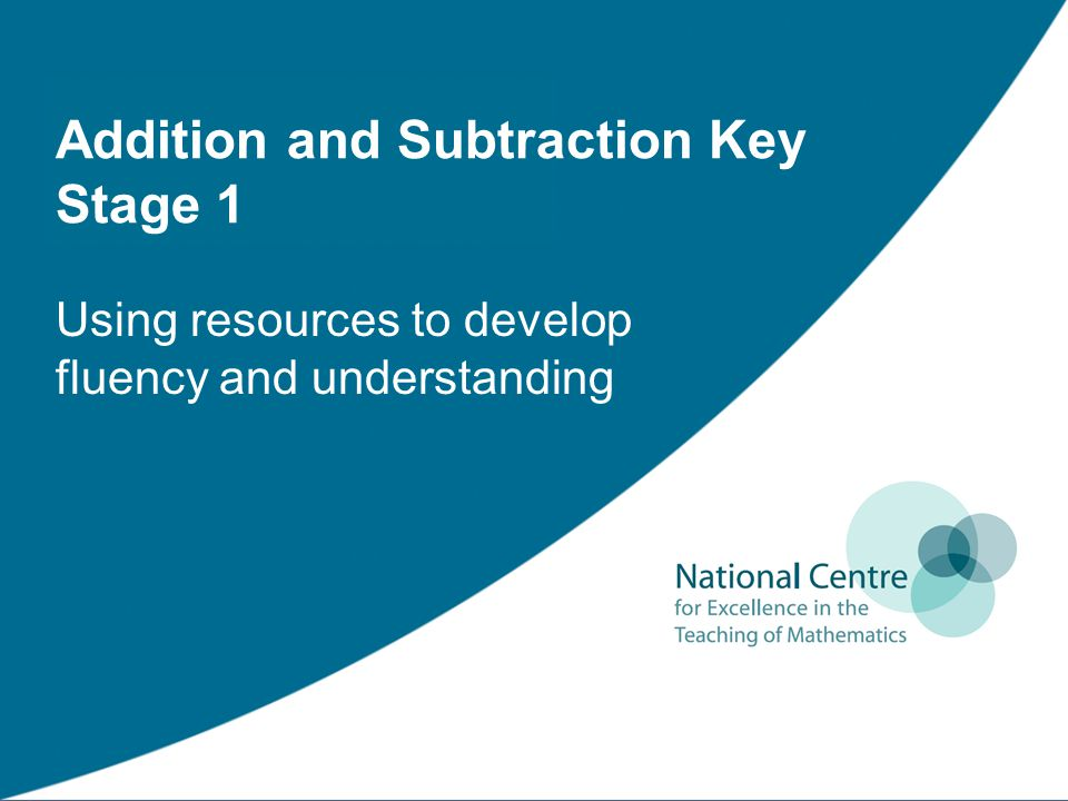 Addition and Subtraction Key Stage 1 Using resources to develop fluency and understanding
