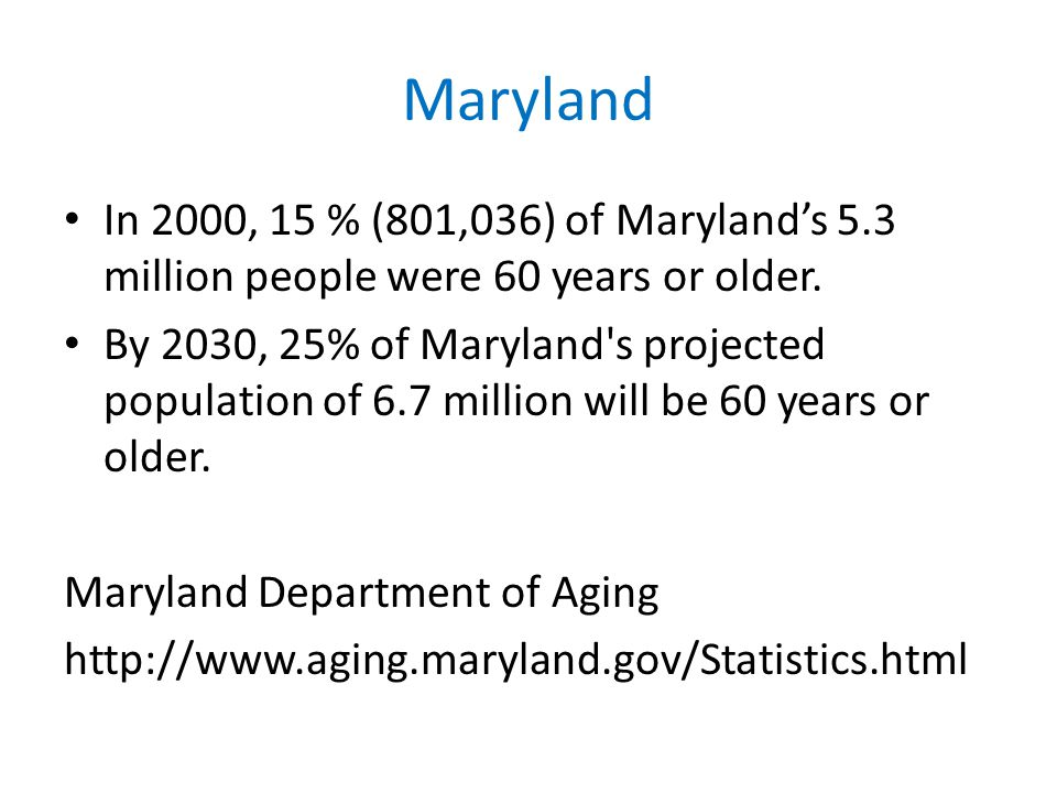 Maryland In 2000, 15 % (801,036) of Maryland's 5.3 million people were 60 years or older.