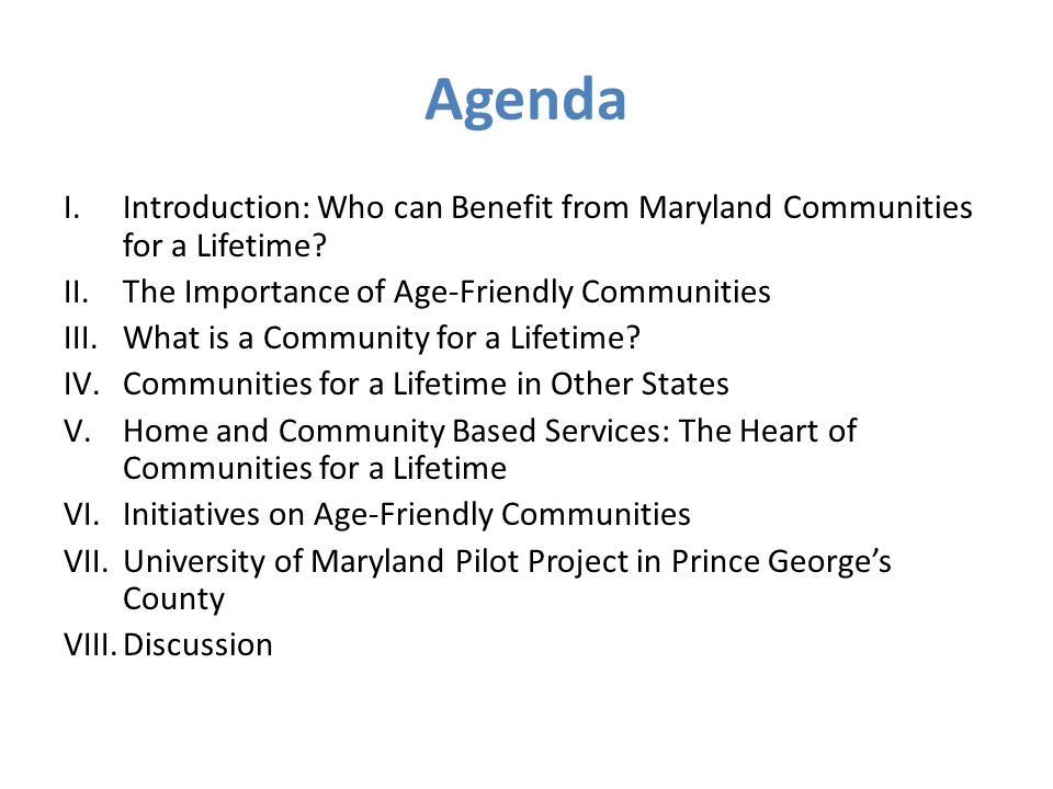 Agenda I.Introduction: Who can Benefit from Maryland Communities for a Lifetime.