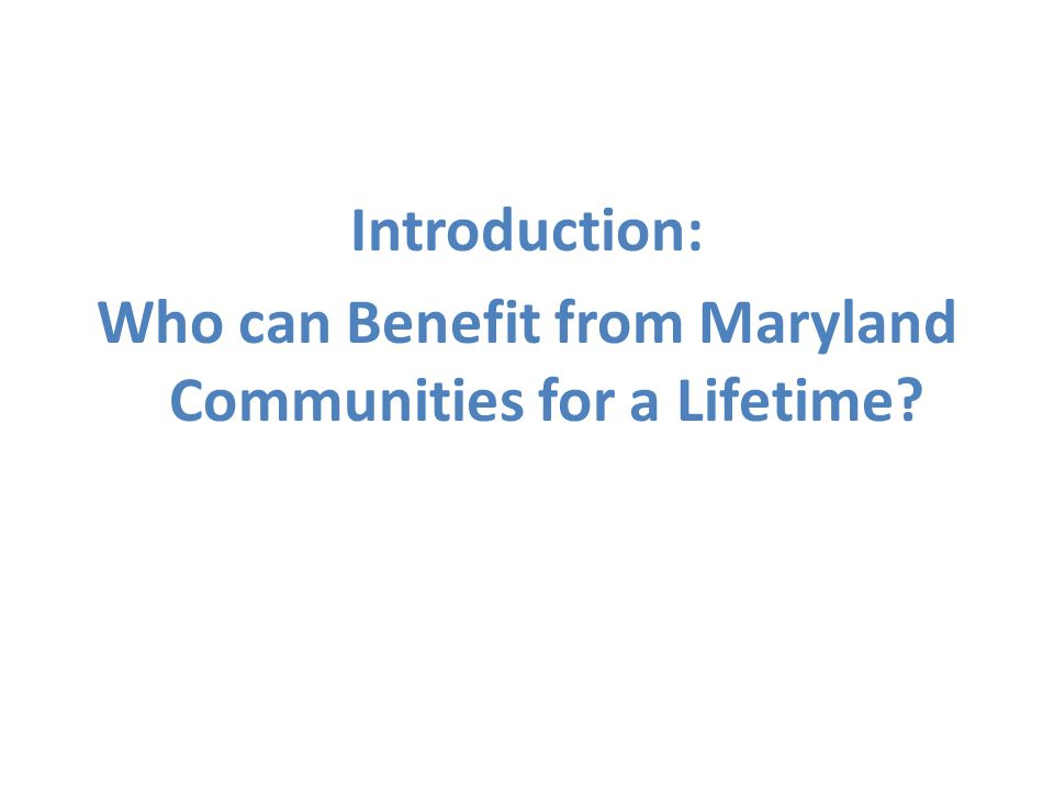 Introduction: Who can Benefit from Maryland Communities for a Lifetime