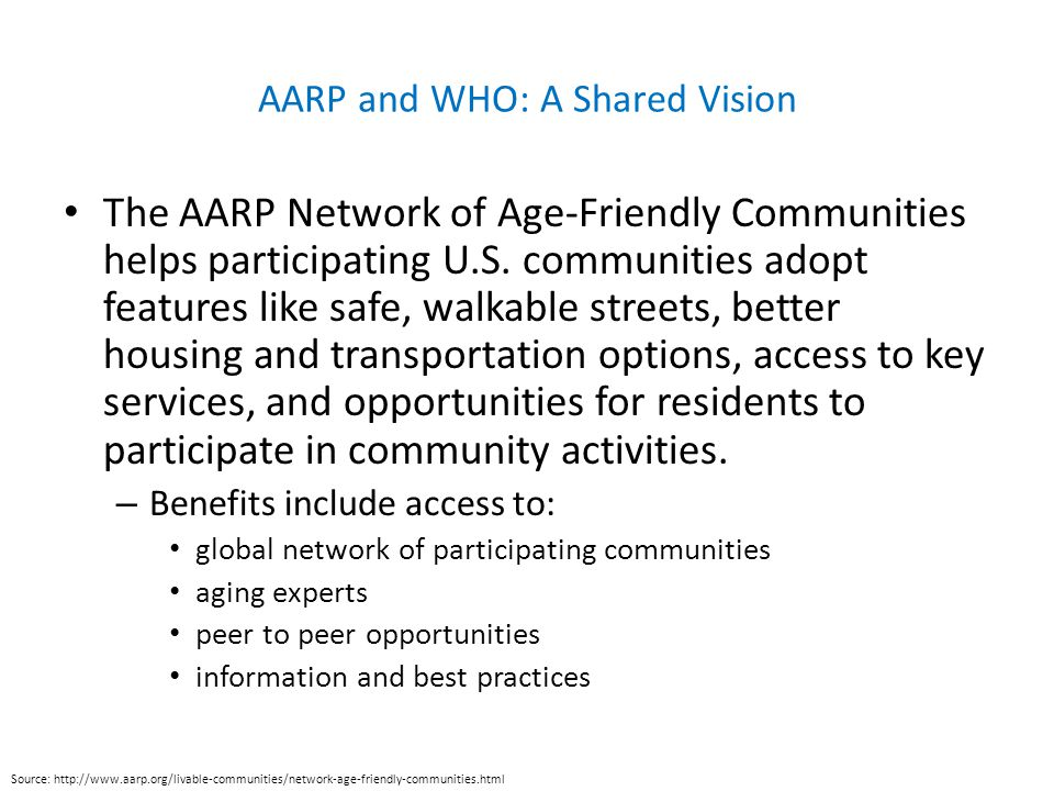 AARP and WHO: A Shared Vision The AARP Network of Age-Friendly Communities helps participating U.S.