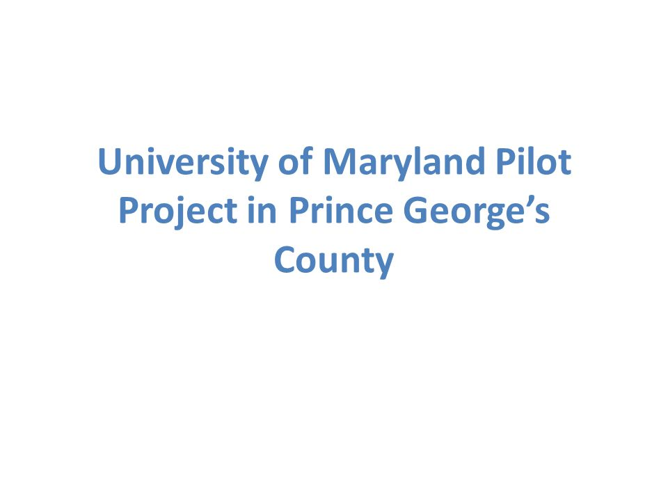 University of Maryland Pilot Project in Prince George's County