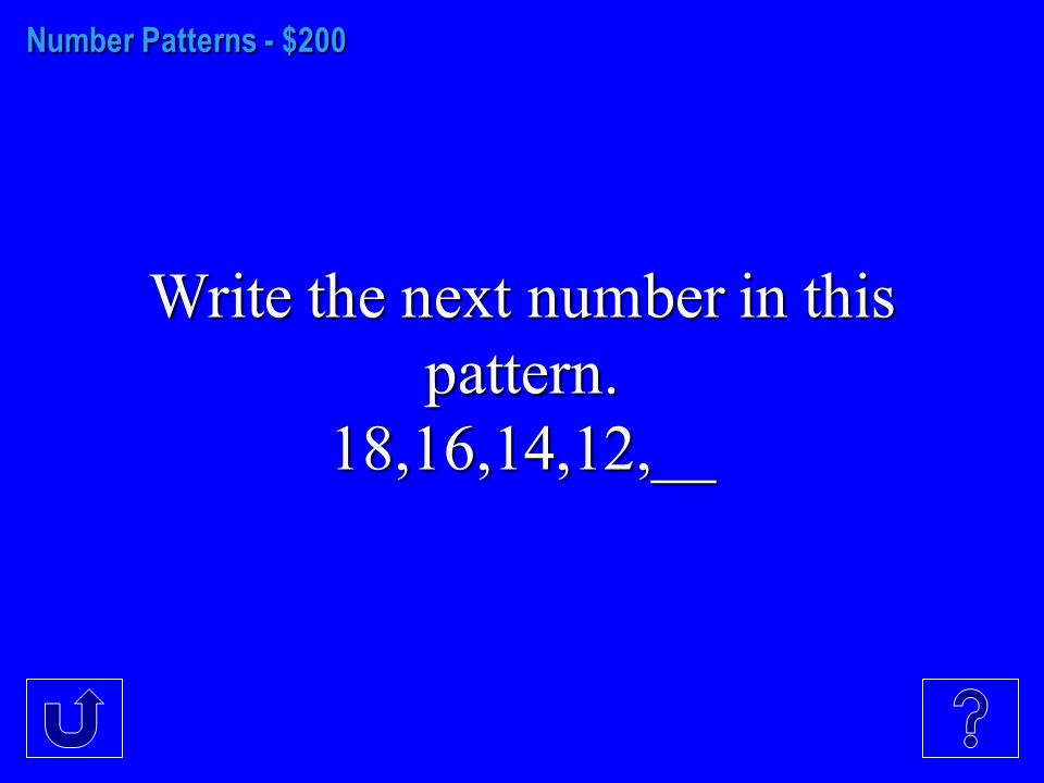 Number Patterns - $100 Write the next number in this pattern. 2,4,6,8,__