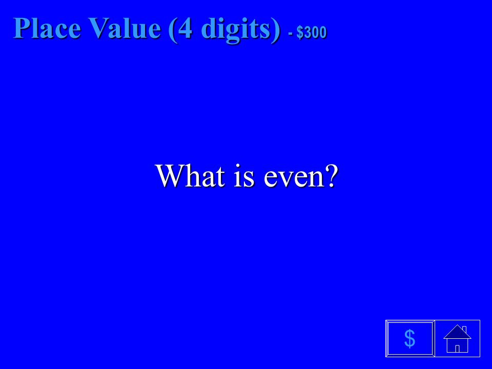 Place Value (4 digits) - $200 What are digits $